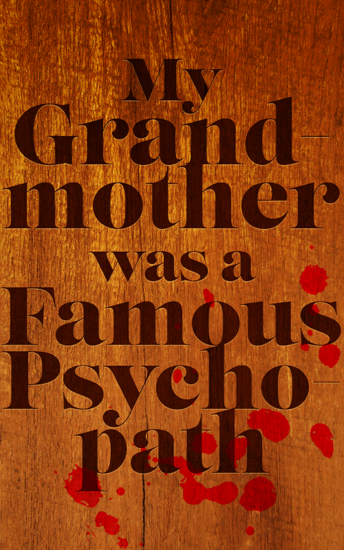 My Grandmother Was A Famous Psychopath
